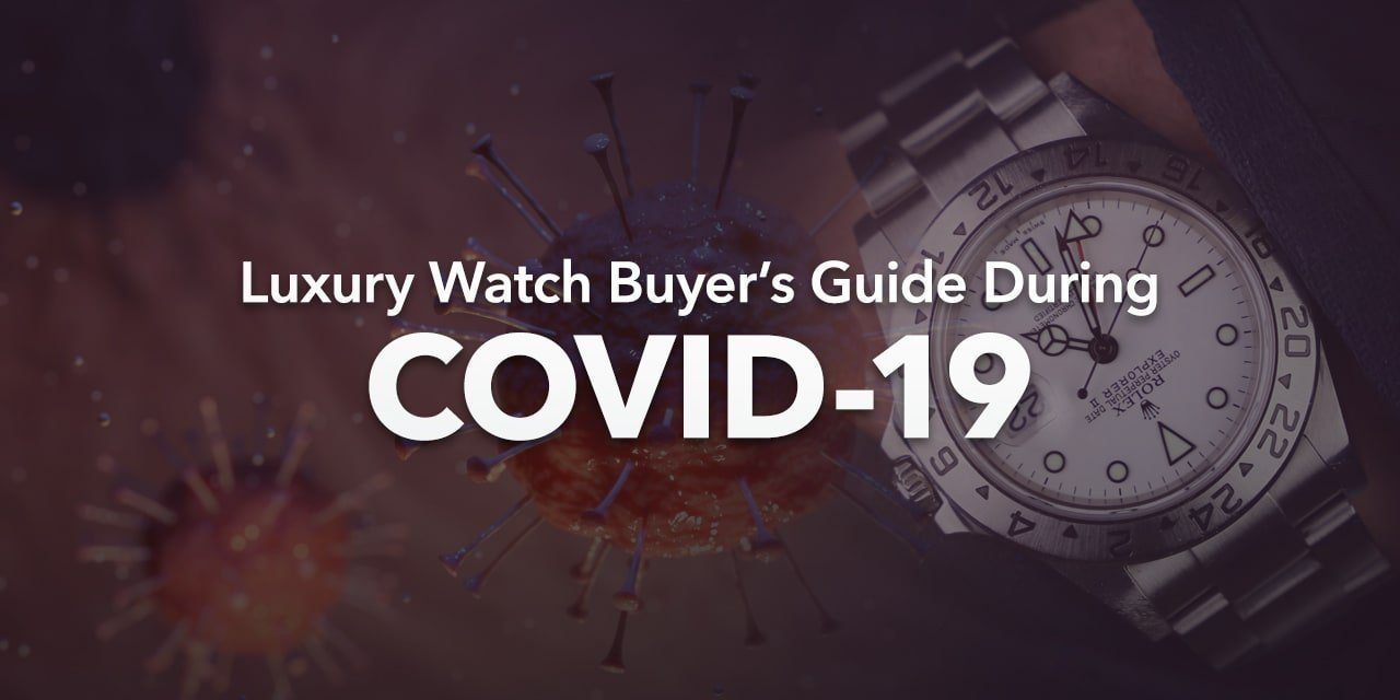 Post image for Luxury Watch Buyer's Guide During COVID-19
