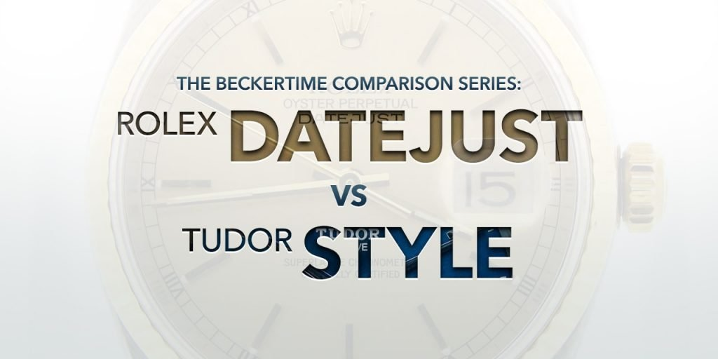 The Comparison Series: The Rolex Datejust Vs. The Tudor Style